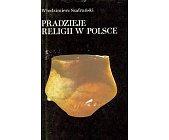 Szczegóły książki PRADZIEJE RELIGII W POLSCE