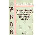 Szczegóły książki SZEFOWIE OŚRODKÓW NAUKOWO - BADAWCZYCH WOJSKOWEJ SŁUŻBY HISTORYCZNEJ
