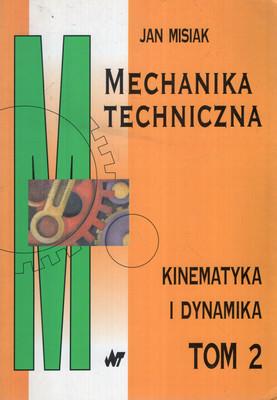 MECHANIKA TECHNICZNA TOM 2 KINEMATYKA I DYNAMIKA