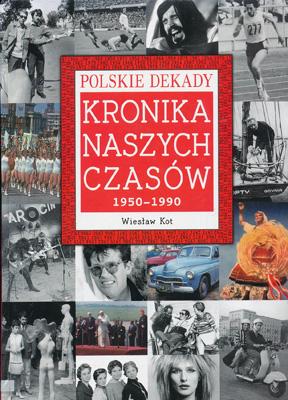 POLSKIE DEKADY - KRONIKA NASZYCH CZASÓW 1950 - 1990