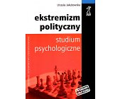 Szczegóły książki EKSTREMIZM POLITYCZNY. STUDIUM PSYCHOLOGICZNE