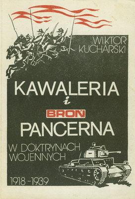 KAWALERIA I BROŃ PANCERNA W DOKTRYNACH WOJENNYCH 1918 - 1939