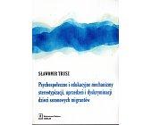Szczegóły książki PSYCHOSPOŁECZNE I EDUKACYJNE MECHANIZMY STEREOTYPIZACJI, UPRZEDZEŃ...