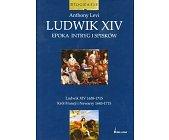 Szczegóły książki LUDWIK XIV - EPOKA INTRYG I SPISKÓW