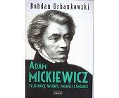 Szczegóły książki ADAM MICKIEWICZ. TAJEMNICE WIARY, MIŁOŚCI I ŚMIERCI