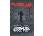 Szczegóły książki THE WALKING DEAD. ŻYWE TRUPY - DROGA DO WOODBURY