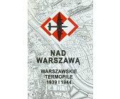 Szczegóły książki WARSZAWSKIE TERMOPILE 1939 I 1944 - NAD WARSZAWĄ
