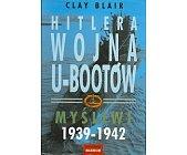 Szczegóły książki HITLERA WOJNA U - BOOTÓW - MYŚLIWI 1939 - 1942