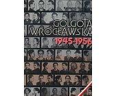 Szczegóły książki GOLGOTA WROCŁAWSKA 1945 - 1956