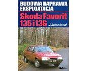 Szczegóły książki SKODA FAVORIT 135 I 136. BUDOWA, NAPRAWA, EKSPLOATACJA