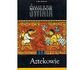 Szczegóły książki MITOLOGIE ŚWIATA - AZTEKOWIE