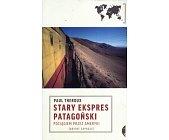 Szczegóły książki STARY EKSPRES PATAGOŃSKI (SERIA: ORIENT EXPRESS)
