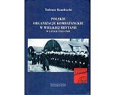Szczegóły książki POLSKIE ORGANIZACJE KOMBATANCKIE W WIELKIEJ BRYTANII W LATACH 1945 - 1948