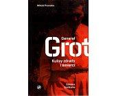 Szczegóły książki GENERAŁ GROT. KULISY ZDRADY I ŚMIERCI