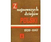 Szczegóły książki Z NAJNOWSZYCH DZIEJÓW POLSKI 1939 - 1947