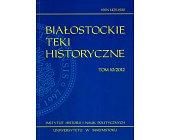 Szczegóły książki BIAŁOSTOCKIE TEKI HISTORYCZNE TOM 10/2012