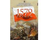 Szczegóły książki POŁOCK 1579 (ZWYCIĘSKIE BITWY POLAKÓW, TOM 30)