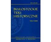 Szczegóły książki BIAŁOSTOCKIE TEKI HISTORYCZNE TOM 7/2009