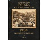 Szczegóły książki LWÓW I WOJEWÓDZTWO LWOWSKIE - PRZEDWOJENNA POLSKA W KRAJOBRAZIE...