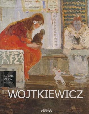 WITOLD WOJTKIEWICZ (1879-1909) - LUDZIE CZASY DZIEŁA