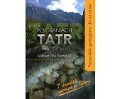 Szczegóły książki PO GRANIACH TATR. 7 ZBÓJNICKICH WYCIECZEK PO TATRACH