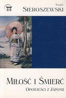 MIŁOŚĆ I ŚMIERĆ - OPOWIEŚCI Z JAPONII