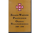 Szczegóły książki ZWIĄZEK WIĘŹNIÓW POLITYCZNYCH OKRESU STALINOWSKIEGO 1989 - 1999