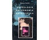 Szczegóły książki ASTROLOGIA ASTRONOMIA ASTROFIZYKA