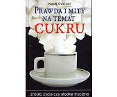 Szczegóły książki PRAWDA I MITY NA TEMAT CUKRU