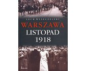 Szczegóły książki WARSZAWA LISTOPAD 1918