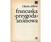 Szczegóły książki FRANCUSKA PRZYGODA ATOMOWA