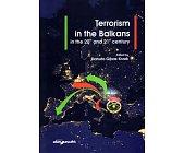Szczegóły książki TERRORISM IN THE BALKANS IN THE 20TH AND 21ST CENTURY
