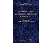 Szczegóły książki WŁADZTWO POLSKI W PRUSIECH ZAKONNYCH I KSIĄŻĘCYCH