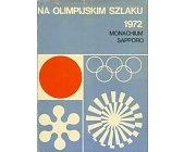 Szczegóły książki NA OLIMPIJSKIM SZLAKU - 1972