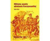 Szczegóły książki MILITARNE ASPEKTY ODRODZENIA RZECZYPOSPOLITEJ 1914 - 1921