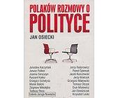 Szczegóły książki POLAKÓW ROZMOWY O POLITYCE
