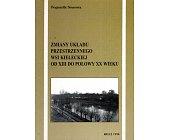 Szczegóły książki ZMIANY UKŁADU PRZESTRZENNEGO WSI KIELECKIEJ OD XIII DO POŁOWY XX WIEKU