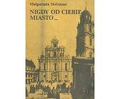 Szczegóły książki NIGDY OD CIEBIE MIASTO...