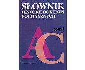 Szczegóły książki SŁOWNIK HISTORII DOKTRYN POLITYCZNYCH - TOM 1