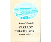 Szczegóły książki ZAKŁADY ŻYRARDOWSKIE W LATACH 1885 - 1915