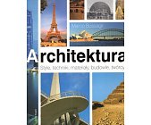 Szczegóły książki ARCHITEKTURA. STYLE, TECHNIKI, MATERIAŁY, BUDOWLE, TWÓRCY