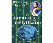 Szczegóły książki NAPOLEON FORTYFIKATOR