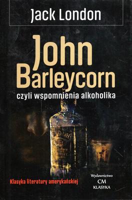 JOHN BARLEYCORN CZYLI WSPOMNIENIA ALKOHOLIKA