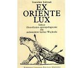 Szczegóły książki EX ORIENTE LUX - SZKICE FILOZOFICZNO-ANTROPOLOGICZNE DLA MIŁOŚNIKÓW KULTUR WSCHODU