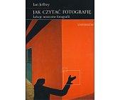 Szczegóły książki JAK CZYTAĆ FOTOGRAFIĘ. LEKCJE MISTRZÓW FOTOGRAFII