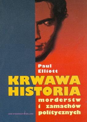 KRWAWA HISTORIA MORDERSTW I ZAMACHÓW POLITYCZNYCH