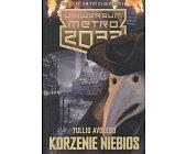 Szczegóły książki KORZENIE NIEBIOS (UNIWERSUM METRO 2033)