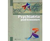 Szczegóły książki PSYCHIATRIA POD KRAWATEM