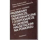 Szczegóły książki PRZEMIANY OSADNICZE, DEMOGRAFICZNE I GOSPODARCZE W OKRESIE...