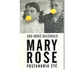 Szczegóły książki MARY ROSE POSTANAWIA ŻYĆ